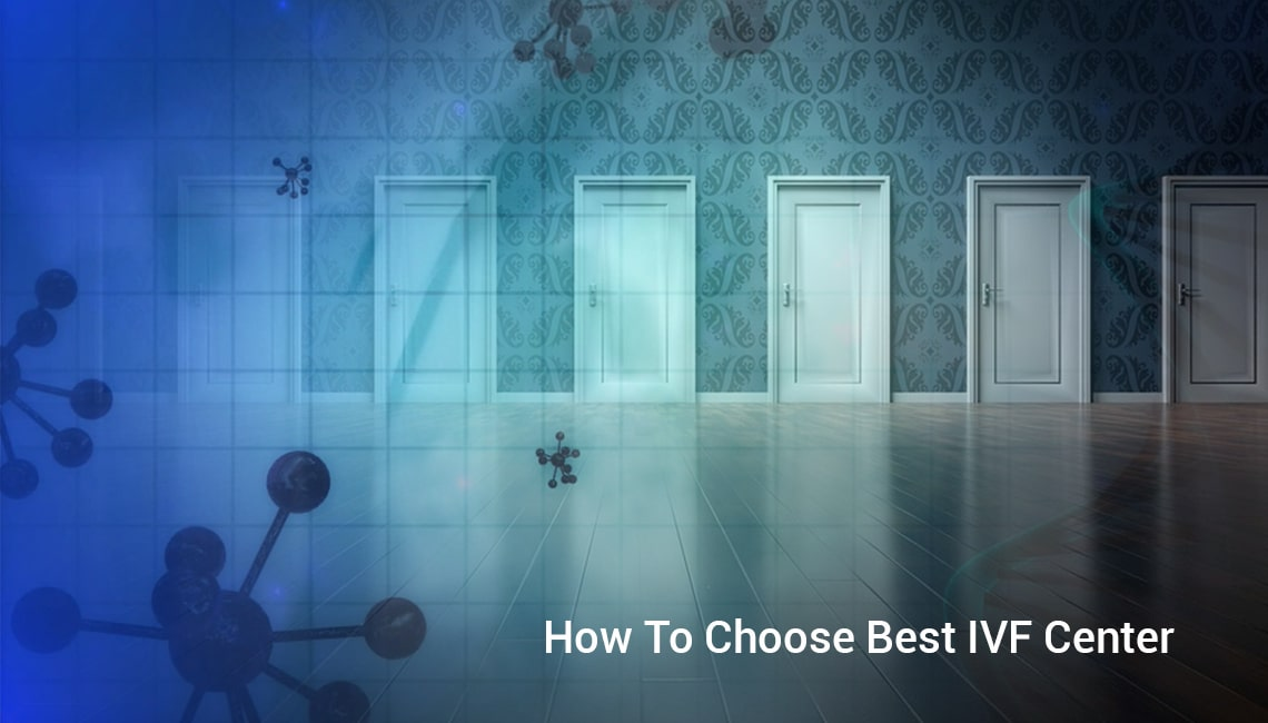 How to Choose Best IVF Center?